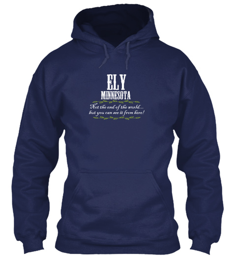 Ely Minnesota Net The End Of The World...  But You Can See It From Here! Navy T-Shirt Front
