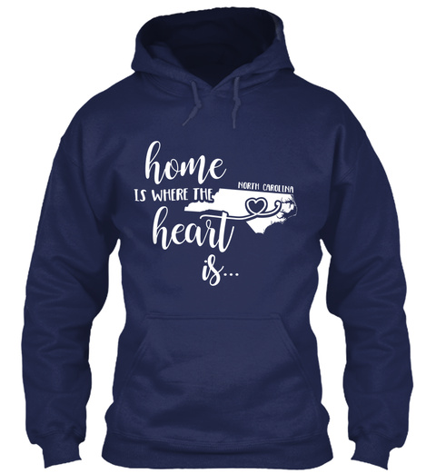 Home Is Where The Heart Is ... North Carolina Navy T-Shirt Front