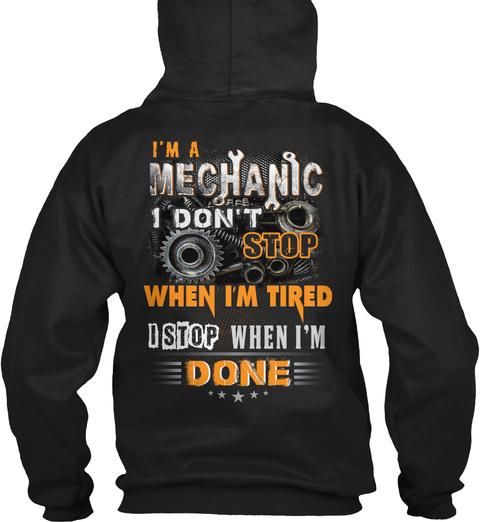 I'm A Mechanic I Don't Stop When I'm Tired I Stop When I'm Done Black T-Shirt Back