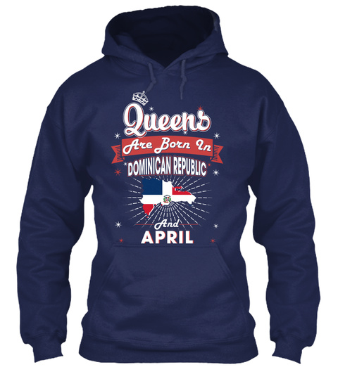 Queens Are Born On Dominican Republic And Republic And April Navy Sweatshirt Front