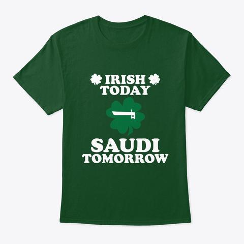 Irish Today Saudi Tomorrow T Shirt Deep Forest T-Shirt Front