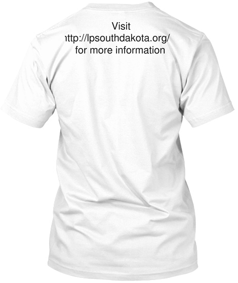 Visit Http://Lpsouthdakota.Org/ For More Information White T-Shirt Back