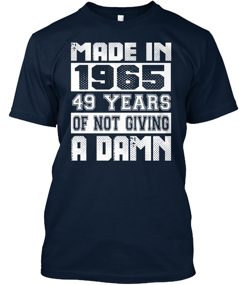 Made In 1965 49 Years Of Not Giving A Damn New Navy T-Shirt Front