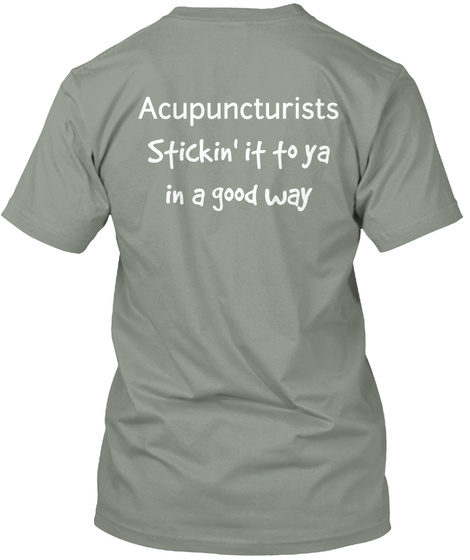 Acupuncturists Stickin' It To Ya In A Good Way Grey T-Shirt Back