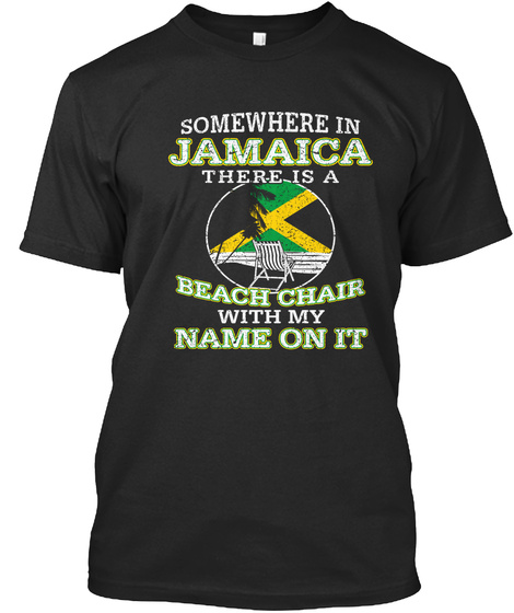 Somewhere In Jamaica There Is A Beach Chair With My Name On It  Black T-Shirt Front