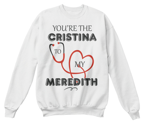 You're The Cristina To My Meredith White  T-Shirt Front