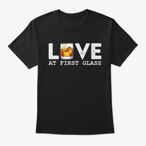 Love Whisky At First Glass T Shirt Black T-Shirt Front