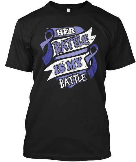 Her Battle Is My Battle! Rectal Cancer Black T-Shirt Front