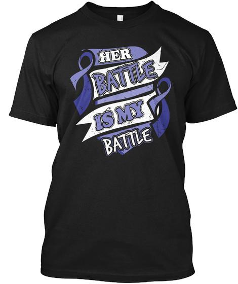 Her Battle Is My Battle! Rectal Cancer Black T-Shirt Front