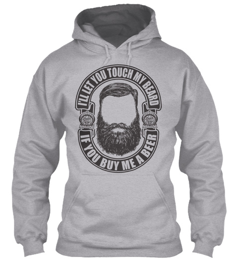 I'll Let You Touch My Beard If You Buy Me A Beer Sport Grey Sweatshirt Front