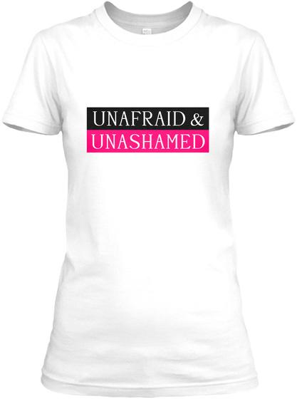 Unafraid &Amp; Unashamed White Women's T-Shirt Front