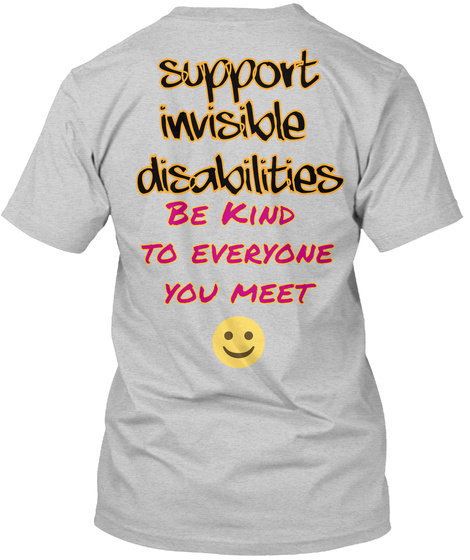 Support Invisible Disabilities Be Kind To Everyone You Meet Light Steel T-Shirt Back