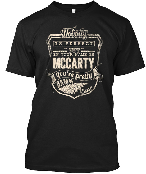 Nobody Is Perfect But If Your Name Is Mccarty You're Pretty Damn Close Black T-Shirt Front