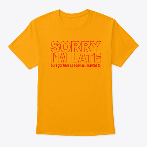 Sorry I'm Late Gold T-Shirt Front