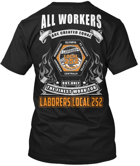 All Workers Are Created Equal Olympia Pt. Angeles Seattle Centralia Aberdeen Bremerton Laborers Local 252 But Only... Black T-Shirt Back