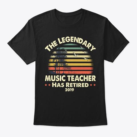 2019 Legend Retired Music Teacher Gift Black T-Shirt Front