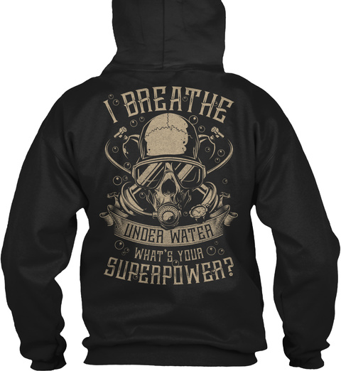 I Breathe Under Water Whats Your Superpower Black Sweatshirt Back