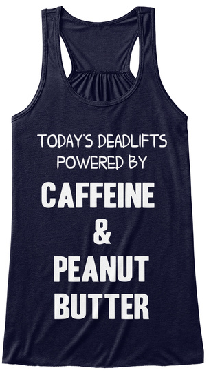 Today's Deadlifts Powered By Caffeine & Peanut Butter Midnight T-Shirt Front