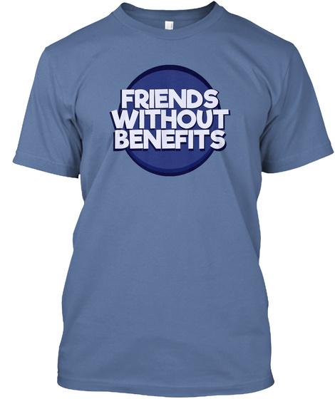 Friends Without Benefits Denim Blue T-Shirt Front