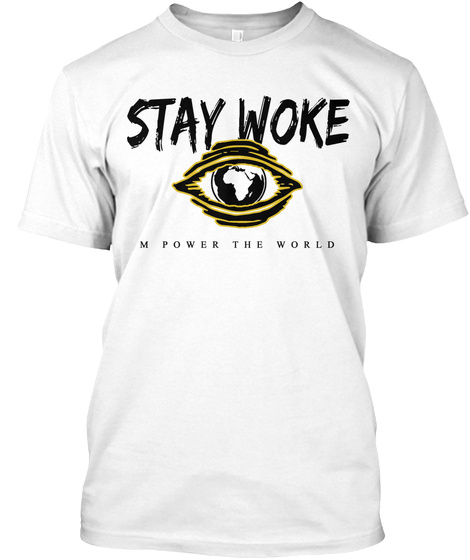 Stay Woke M Power The World White T-Shirt Front