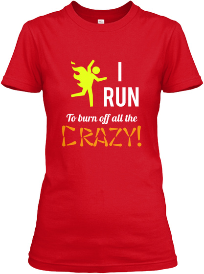 I Run To Burn Off All The Crazy! Red T-Shirt Front