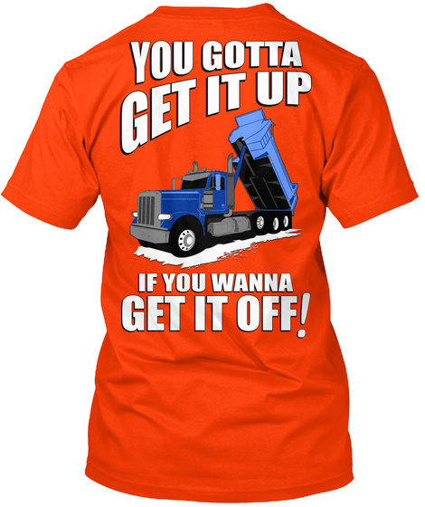 You Gotta Get It Up If You Wanna Get It Of T-Shirt Back