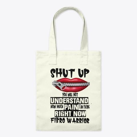 Shut Up I Am Fibro Warrior Natural T-Shirt Front