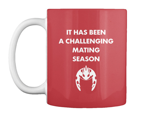 It Has Been A Challenging Mating Season Bright Red Mug Front