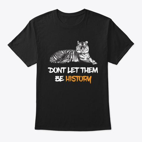 Don't Let Tigers Be History Outfits Black T-Shirt Front