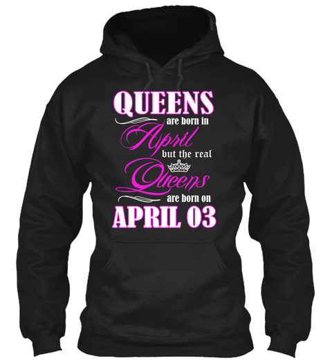 Queens Are Born In April But The Real Queens Are Born On April 03 Black T-Shirt Front