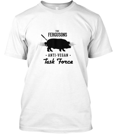 Ferguson Anti Vegan Task Force Bbq Lover Tshirt White T-Shirt Front