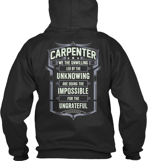 Carpenter We The Unwilling Led By The Unknowing Are Doing The Impossible For The Ungrateful Jet Black T-Shirt Back