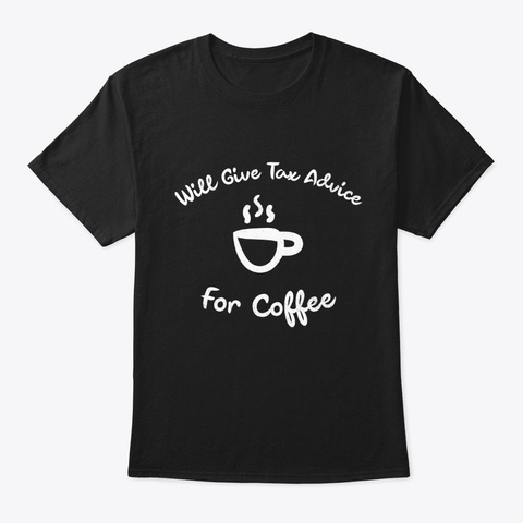 Will Give Tax Advice For Coffee Black T-Shirt Front