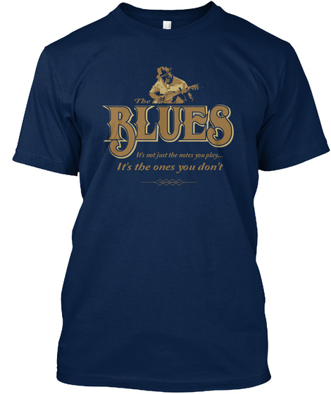 The Blues Its Not Just The Notes You Play Its The Ones You Dont Navy T-Shirt Front