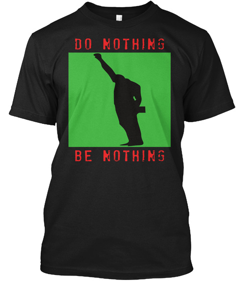 Do Nothing Be Nothing Black T-Shirt Front