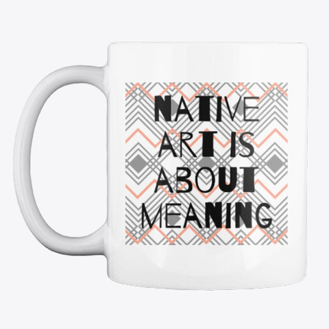 Native Art Meaning White T-Shirt Front