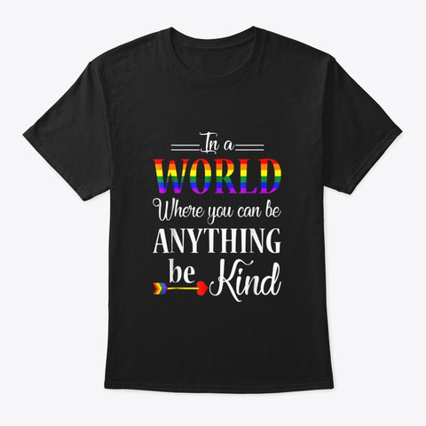 Lgbt In A World Where You Can Be Black T-Shirt Front