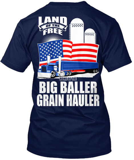 Land Of The Free Home Of The Big Baller Grain Hauler Navy T-Shirt Back