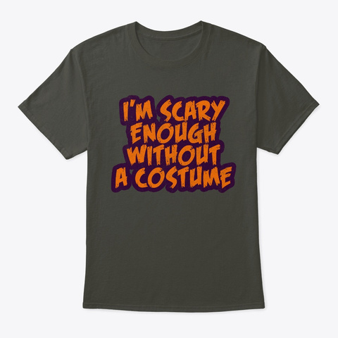 I'm Scary Enough Without A Costume Smoke Gray T-Shirt Front