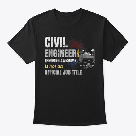 Civil Engineer Because Freaking Awesome  Black T-Shirt Front