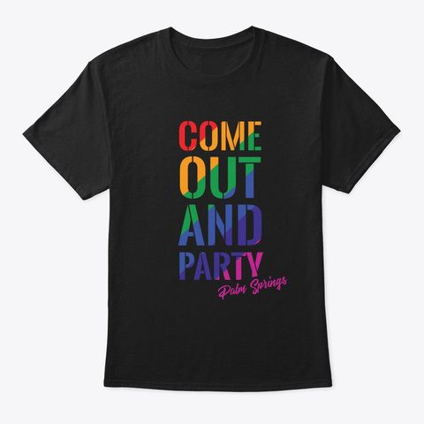 Come Out And Party Palm Springs Lgbt Gay Black T-Shirt Front