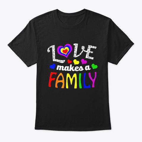 Gay Pride Shirt Love Makes A Family Moms Black T-Shirt Front