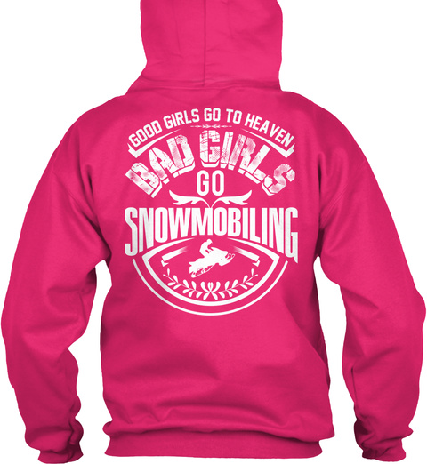 Snowmobiling Good Girls Go To Heaven Bad Girls Go Snowmobiling Heliconia T-Shirt Back