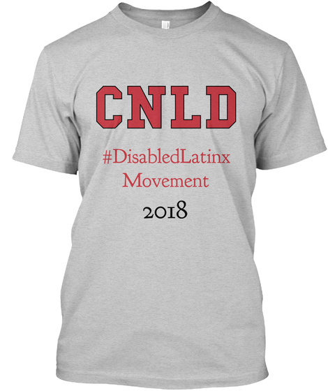 Cnld #Disabledlatinx Movement 2018 Light Steel T-Shirt Front