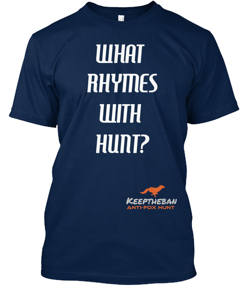 What Rhymes With Hunt? Keeptheban Anti Fox Hunt  Navy T-Shirt Front