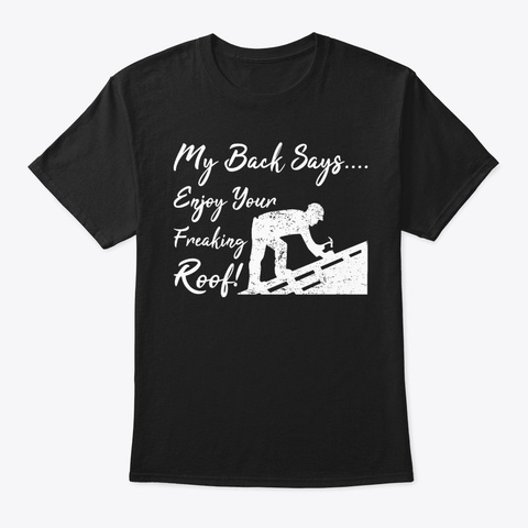 Enjoy Your Freaking Roof! Roofing Roofer Black T-Shirt Front