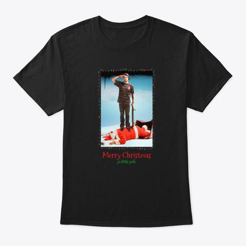 Merry Christmas Ya Little Jerk Black T-Shirt Front
