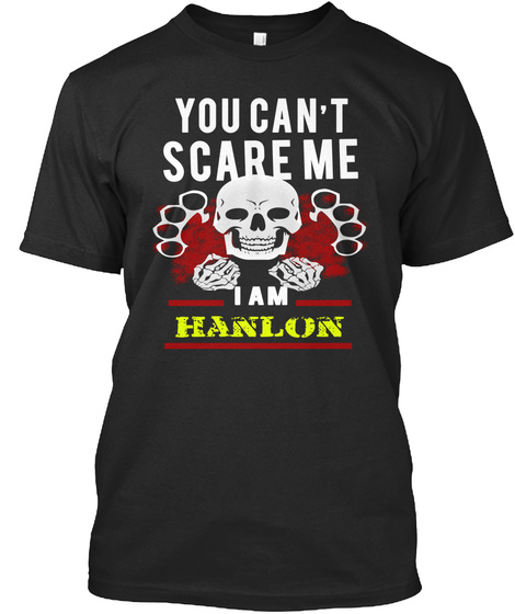 You Can't Scare Me I Am Hanlon Black T-Shirt Front