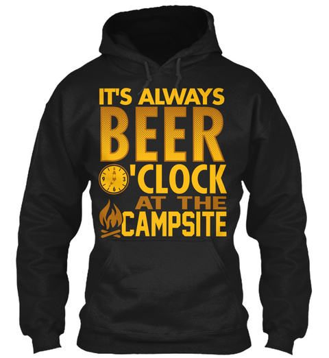 It's Always Beer Clock At The Campsite Black áo T-Shirt Front