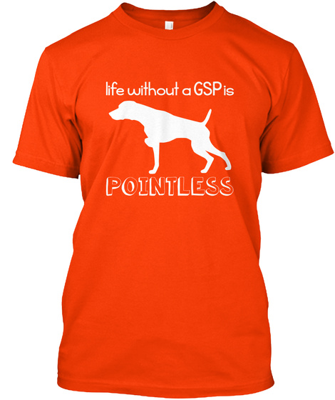 Life Without A Gsp Is Pointless Orange T-Shirt Front